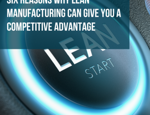 Six reasons why lean manufacturing can give you a competitive advantage